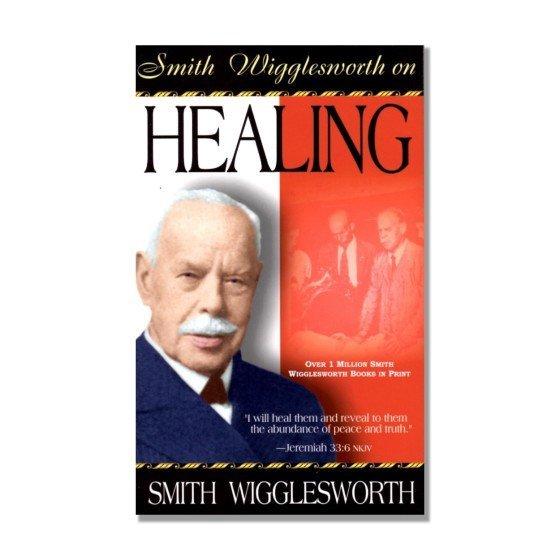 Smith Wigglesworth on Healing Bkst