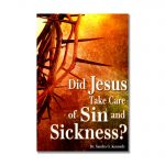 Did Jesus Take Care of Sin and Sickness Bkst